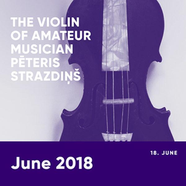 The violin of amateur musician Pēteris Strazdiņš